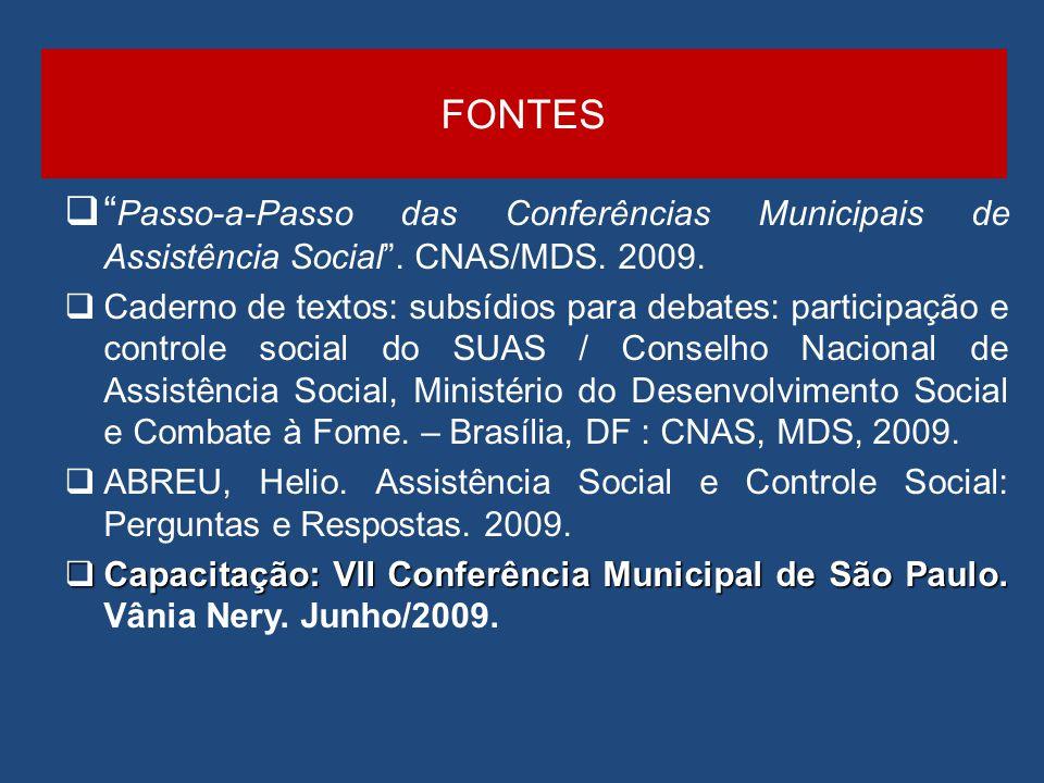 FONTES Passo-a-Passo das Conferências Municipais de Assistência Social . CNAS/MDS. 2009.