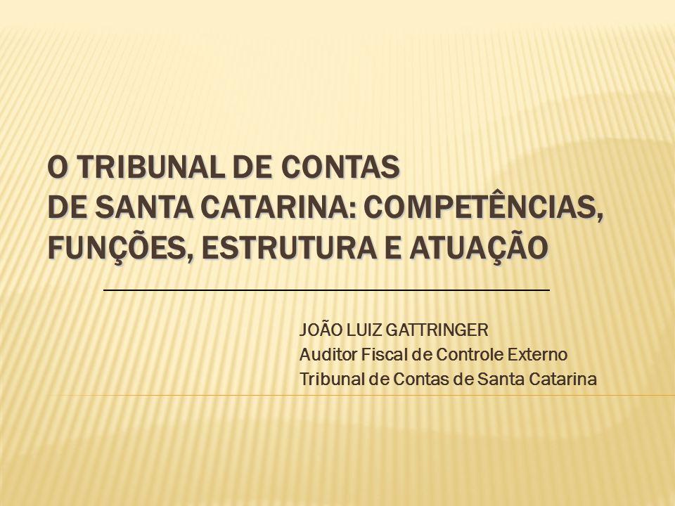 O TRIBUNAL DE CONTAS DE SANTA CATARINA: COMPETÊNCIAS, FUNÇÕES, ESTRUTURA E ATUAÇÃO