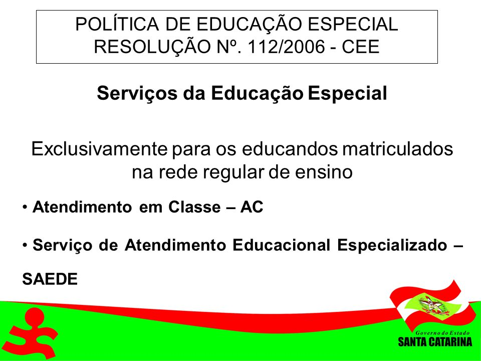 POLÍTICA DE EDUCAÇÃO ESPECIAL RESOLUÇÃO Nº. 112/2006 - CEE