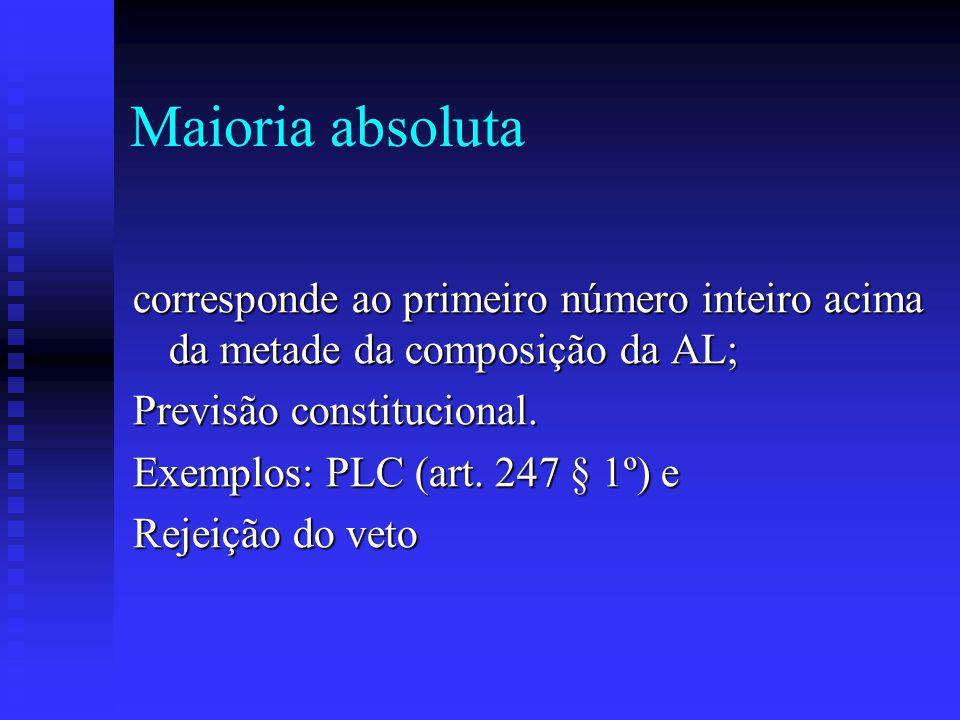 Maioria absoluta corresponde ao primeiro número inteiro acima da metade da composição da AL; Previsão constitucional.