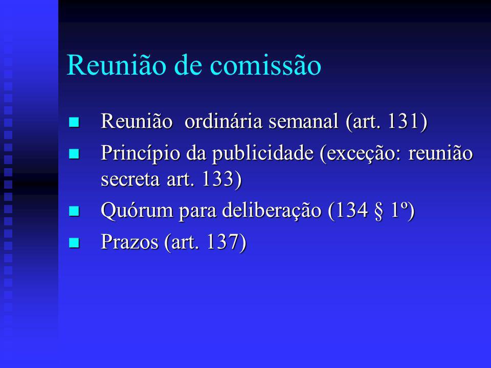 Reunião de comissão Reunião ordinária semanal (art. 131)