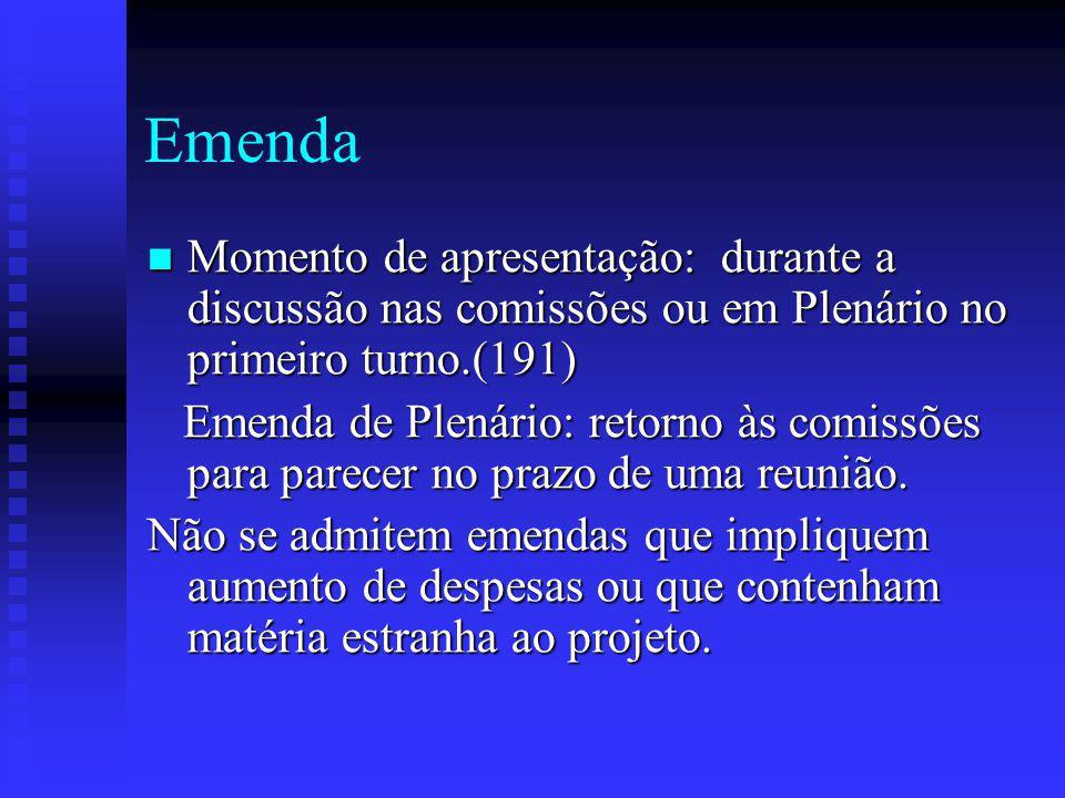 Emenda Momento de apresentação: durante a discussão nas comissões ou em Plenário no primeiro turno.(191)