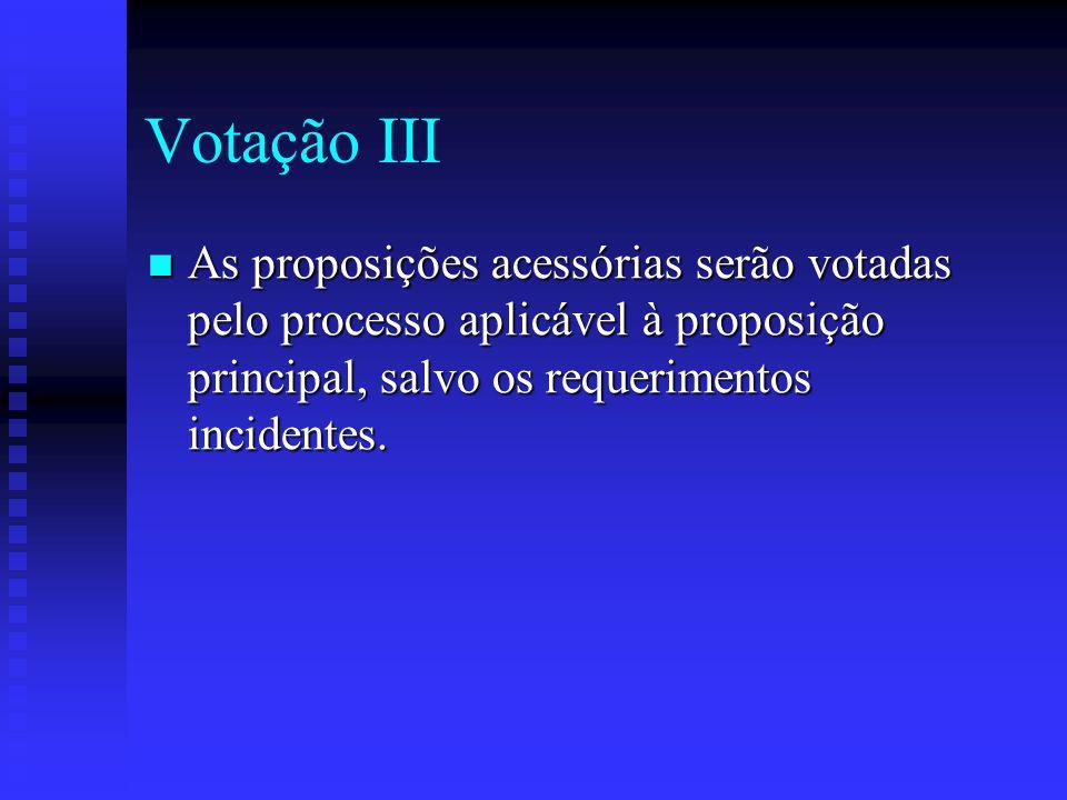 Votação III As proposições acessórias serão votadas pelo processo aplicável à proposição principal, salvo os requerimentos incidentes.