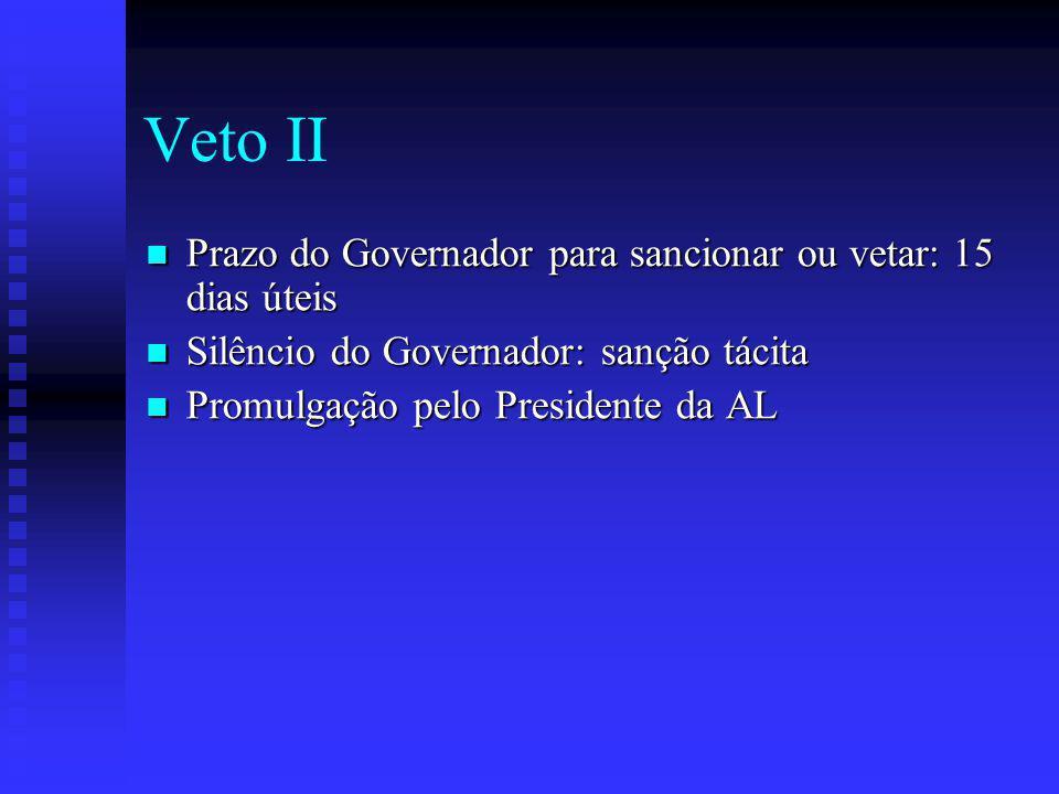 Veto II Prazo do Governador para sancionar ou vetar: 15 dias úteis