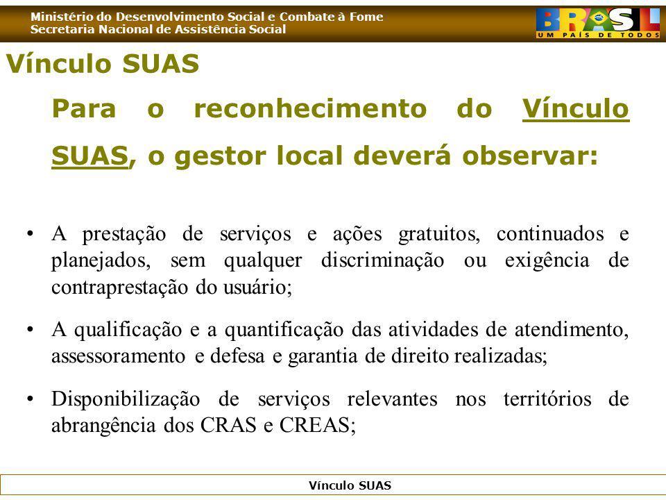 Vínculo SUAS Para o reconhecimento do Vínculo SUAS, o gestor local deverá observar: