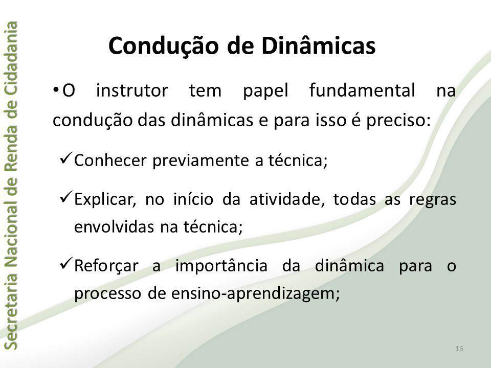 Condução de Dinâmicas O instrutor tem papel fundamental na condução das dinâmicas e para isso é preciso: