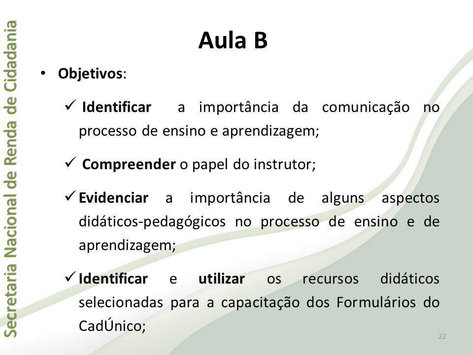 Aula B Objetivos: Identificar a importância da comunicação no processo de ensino e aprendizagem; Compreender o papel do instrutor;