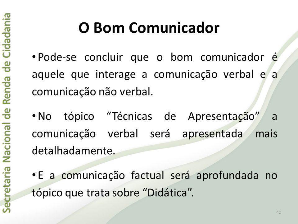 O Bom Comunicador Pode-se concluir que o bom comunicador é aquele que interage a comunicação verbal e a comunicação não verbal.