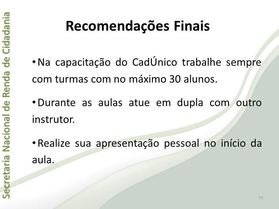 Recomendações Finais Na capacitação do CadÚnico trabalhe sempre com turmas com no máximo 30 alunos.