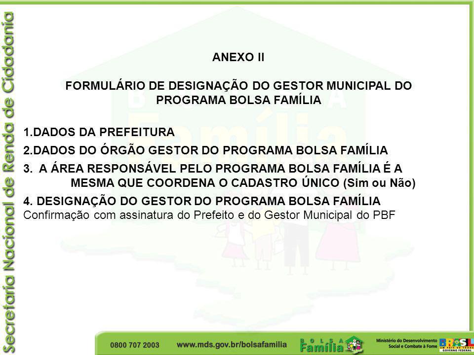 FORMULÁRIO DE DESIGNAÇÃO DO GESTOR MUNICIPAL DO PROGRAMA BOLSA FAMÍLIA