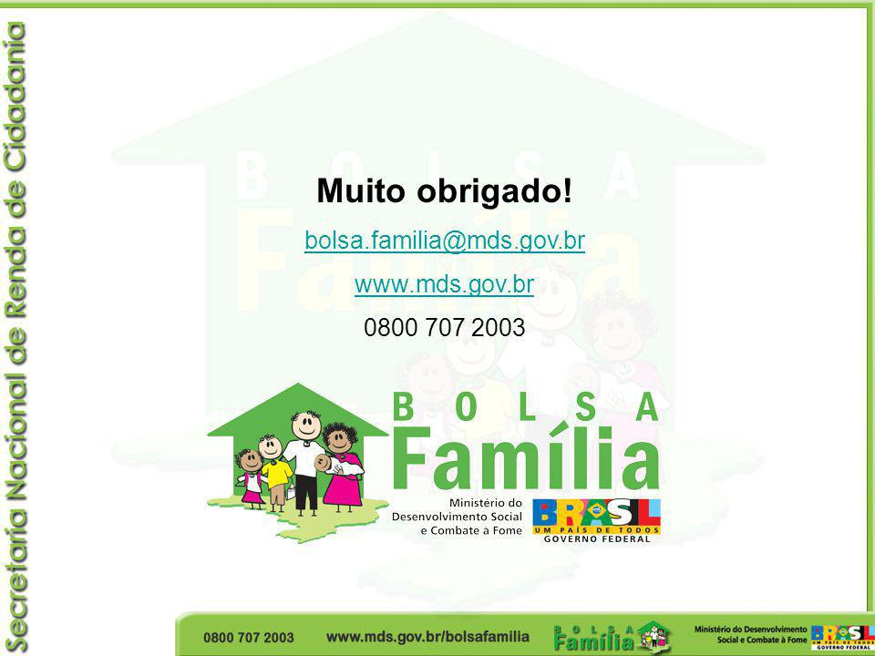 Muito obrigado! bolsa.familia@mds.gov.br www.mds.gov.br 0800 707 2003