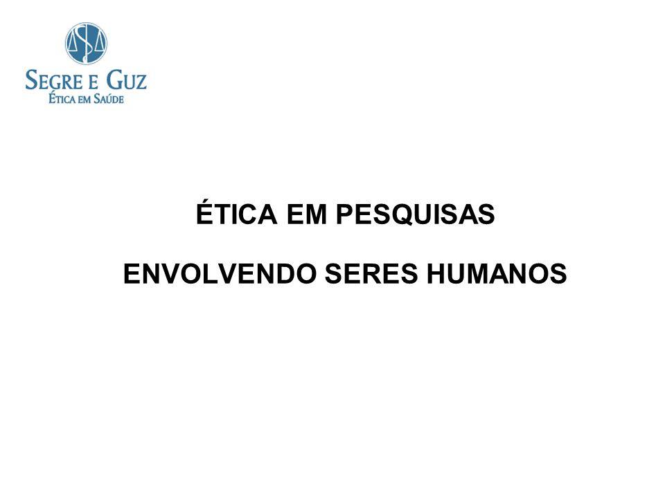 ÉTICA EM PESQUISAS ENVOLVENDO SERES HUMANOS