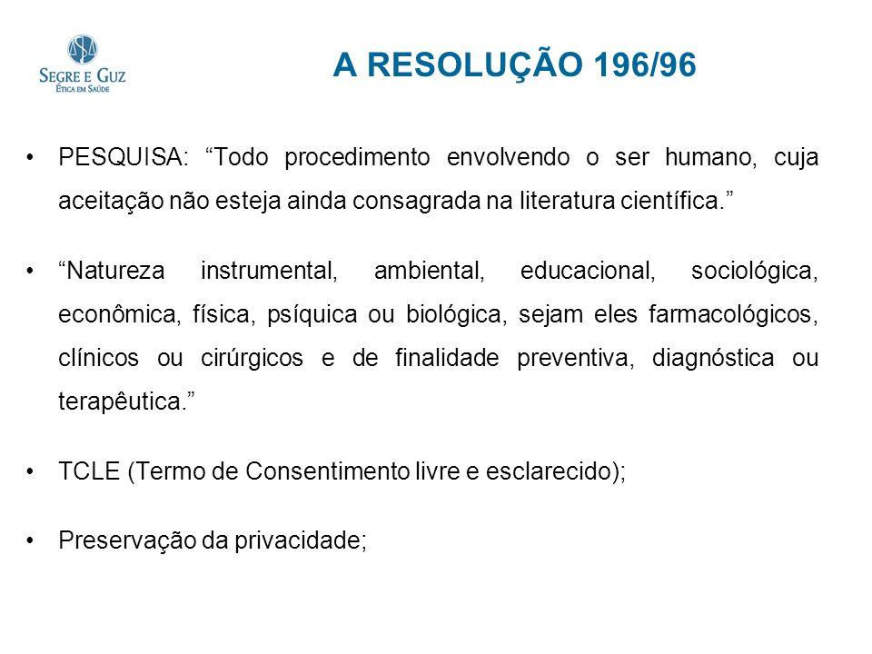 A RESOLUÇÃO 196/96 PESQUISA: Todo procedimento envolvendo o ser humano, cuja aceitação não esteja ainda consagrada na literatura científica.
