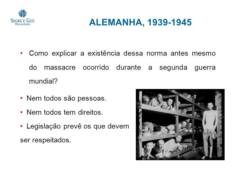 ALEMANHA, 1939-1945 Como explicar a existência dessa norma antes mesmo do massacre ocorrido durante a segunda guerra mundial