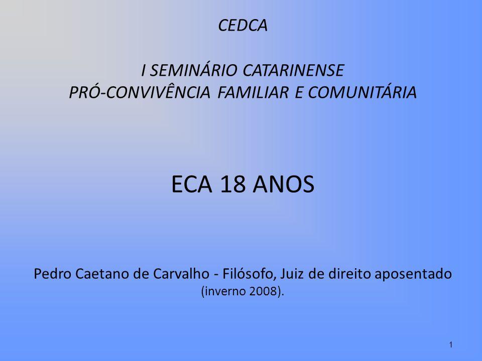 CEDCA I SEMINÁRIO CATARINENSE PRÓ-CONVIVÊNCIA FAMILIAR E COMUNITÁRIA ECA 18 ANOS Pedro Caetano de Carvalho - Filósofo, Juiz de direito aposentado (inverno 2008).