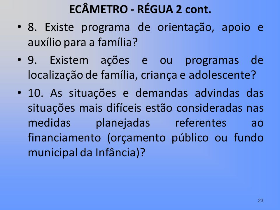 ECÂMETRO - RÉGUA 2 cont. 8. Existe programa de orientação, apoio e auxílio para a família