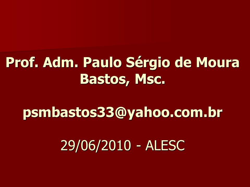 Prof. Adm. Paulo Sérgio de Moura Bastos, Msc. psmbastos33@yahoo. com