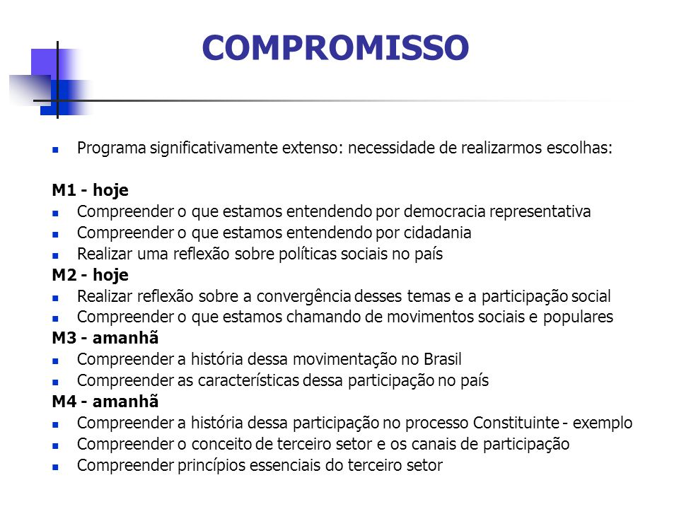 COMPROMISSO Programa significativamente extenso: necessidade de realizarmos escolhas: M1 - hoje.