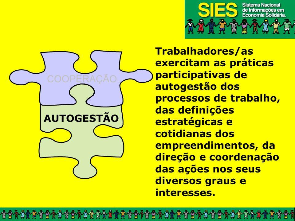 Trabalhadores/as exercitam as práticas participativas de autogestão dos processos de trabalho, das definições estratégicas e cotidianas dos empreendimentos, da direção e coordenação das ações nos seus diversos graus e interesses.
