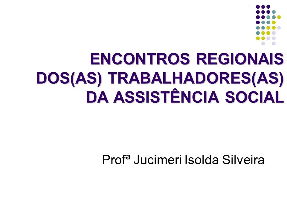 ENCONTROS REGIONAIS DOS(AS) TRABALHADORES(AS) DA ASSISTÊNCIA SOCIAL