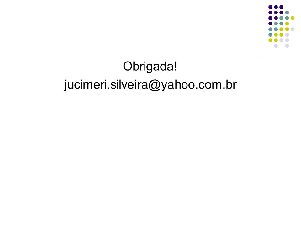 Obrigada! jucimeri.silveira@yahoo.com.br