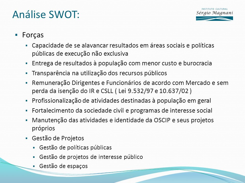 Análise SWOT: Forças. Capacidade de se alavancar resultados em áreas sociais e políticas públicas de execução não exclusiva.