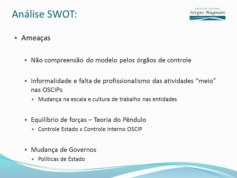 Análise SWOT: Ameaças. Não compreensão do modelo pelos órgãos de controle.