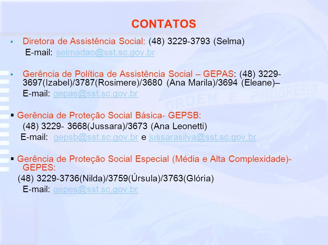 CONTATOS Diretora de Assistência Social: (48) 3229-3793 (Selma)