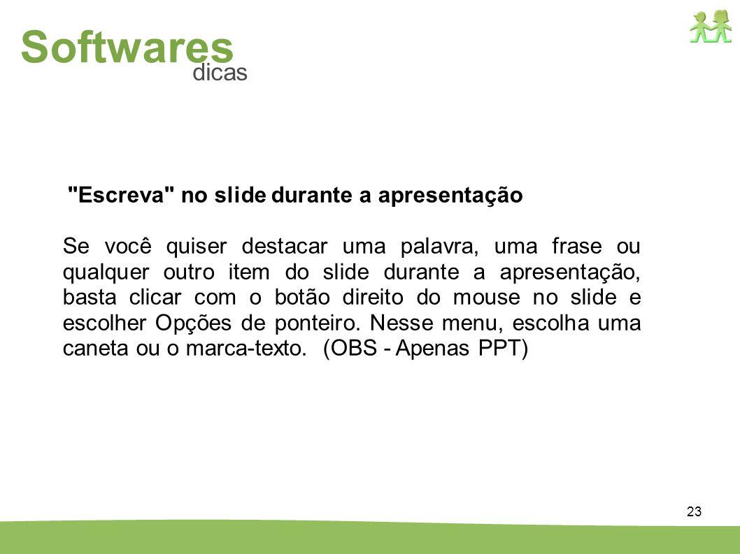 Softwares dicas. Escreva no slide durante a apresentação.