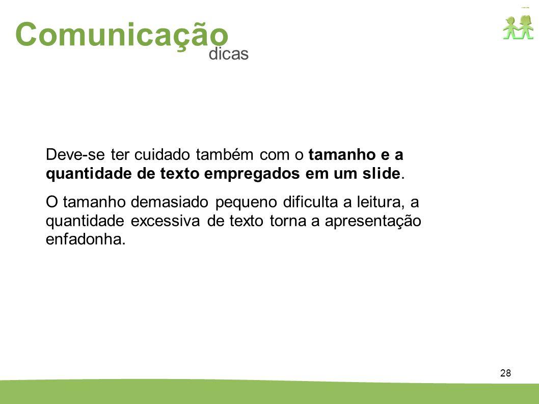 Comunicação dicas. Deve-se ter cuidado também com o tamanho e a quantidade de texto empregados em um slide.