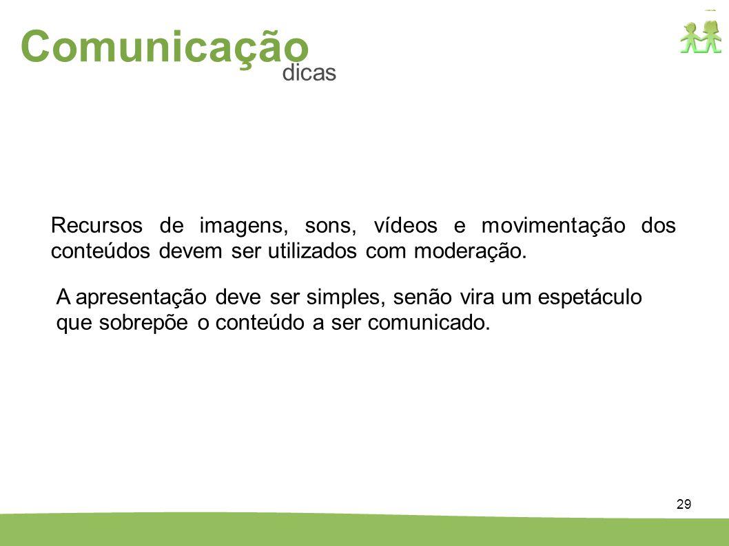 Comunicação dicas. Recursos de imagens, sons, vídeos e movimentação dos conteúdos devem ser utilizados com moderação.