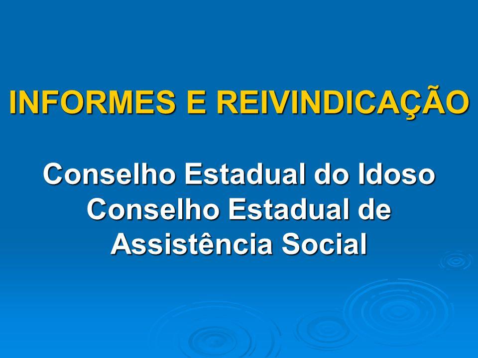 INFORMES E REIVINDICAÇÃO Conselho Estadual do Idoso Conselho Estadual de Assistência Social