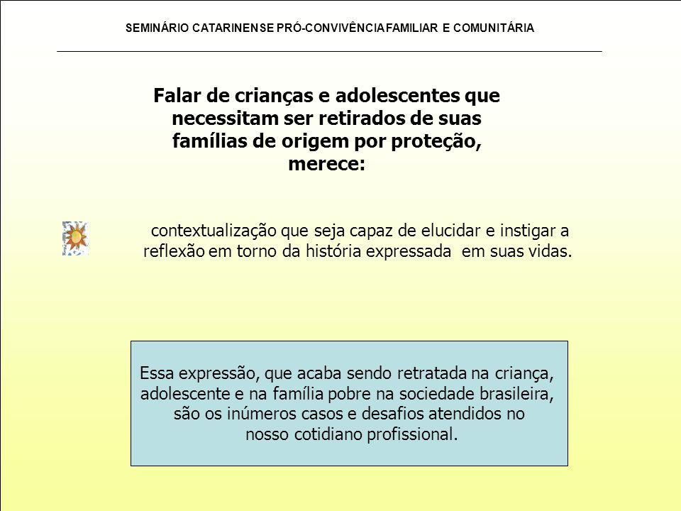 Falar de crianças e adolescentes que necessitam ser retirados de suas famílias de origem por proteção, merece: