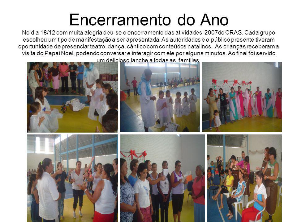 Encerramento do Ano No dia 18/12 com muita alegria deu-se o encerramento das atividades 2007do CRAS.