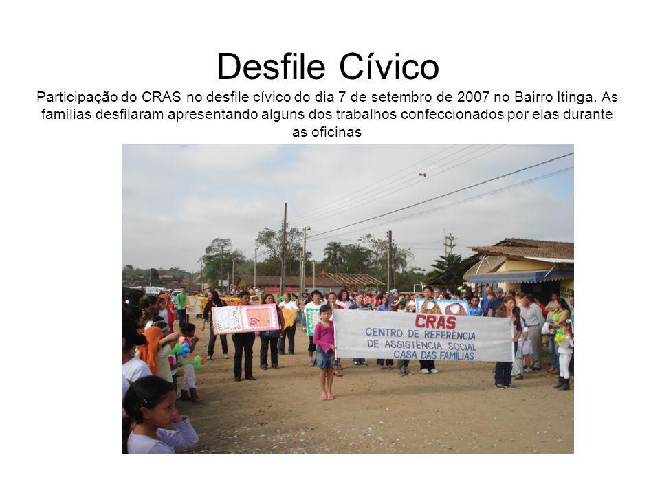 Desfile Cívico Participação do CRAS no desfile cívico do dia 7 de setembro de 2007 no Bairro Itinga.