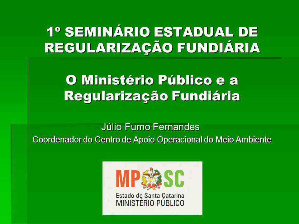 1º SEMINÁRIO ESTADUAL DE REGULARIZAÇÃO FUNDIÁRIA O Ministério Público e a Regularização Fundiária
