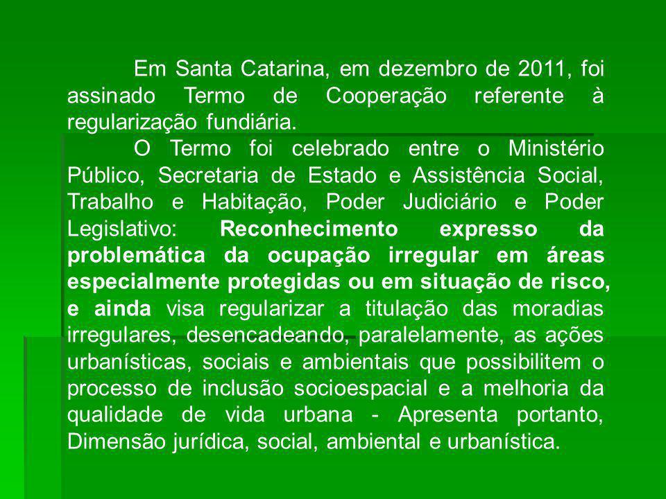 Em Santa Catarina, em dezembro de 2011, foi assinado Termo de Cooperação referente à regularização fundiária.