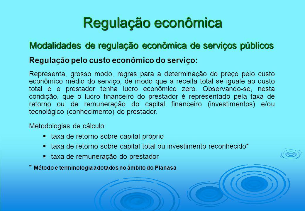 Regulação econômica Modalidades de regulação econômica de serviços públicos. Regulação pelo custo econômico do serviço: