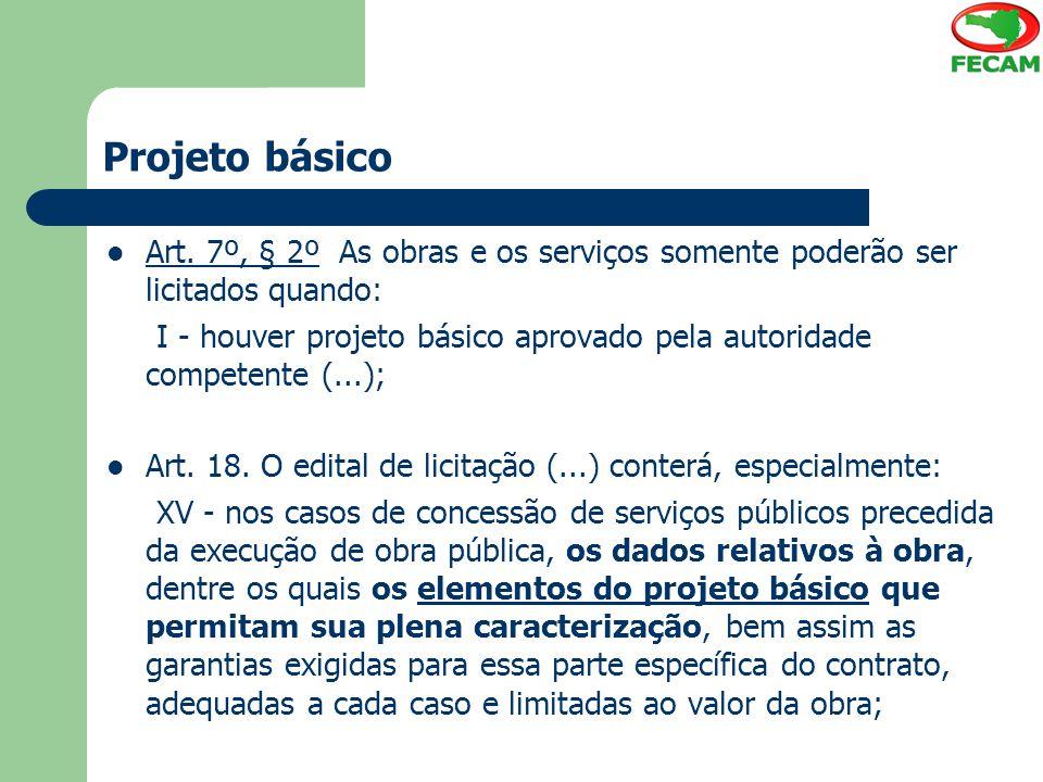 Projeto básico Art. 7º, § 2º As obras e os serviços somente poderão ser licitados quando: