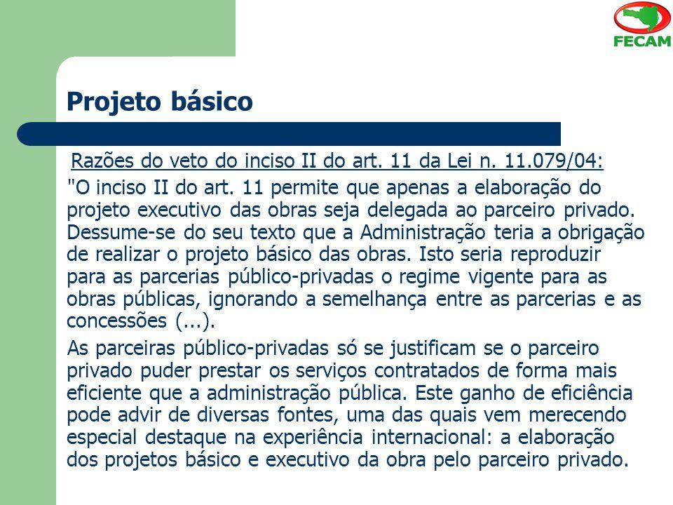 Projeto básico Razões do veto do inciso II do art. 11 da Lei n. 11.079/04: