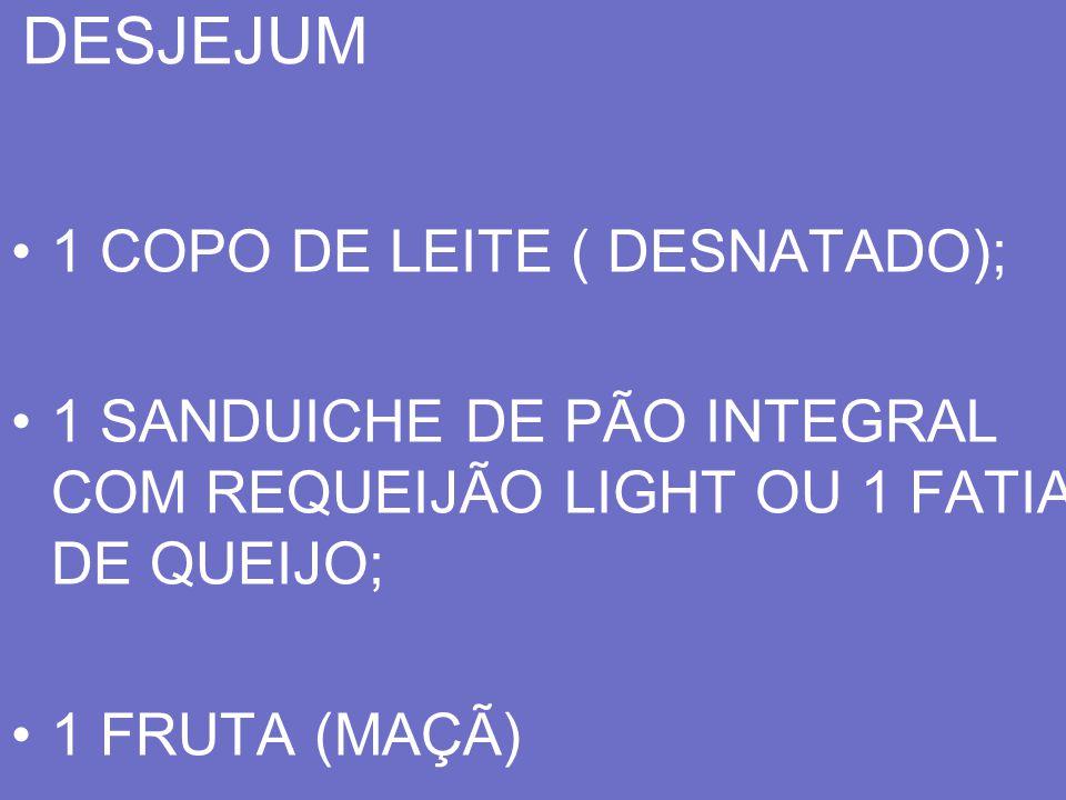 DESJEJUM 1 COPO DE LEITE ( DESNATADO);