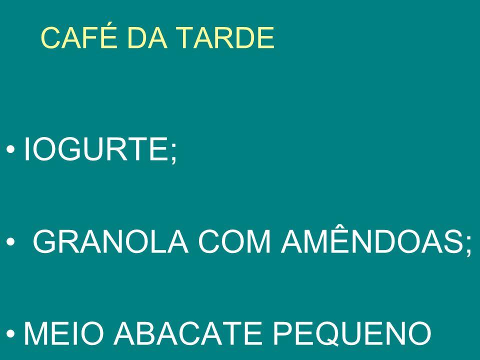CAFÉ DA TARDE IOGURTE; GRANOLA COM AMÊNDOAS; MEIO ABACATE PEQUENO