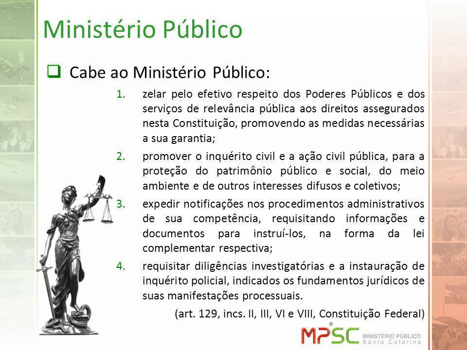 Ministério Público Cabe ao Ministério Público: