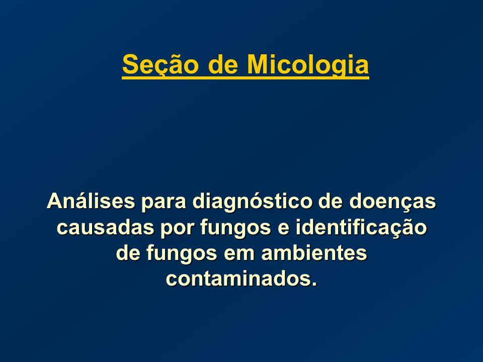 Seção de Micologia Análises para diagnóstico de doenças causadas por fungos e identificação de fungos em ambientes contaminados.