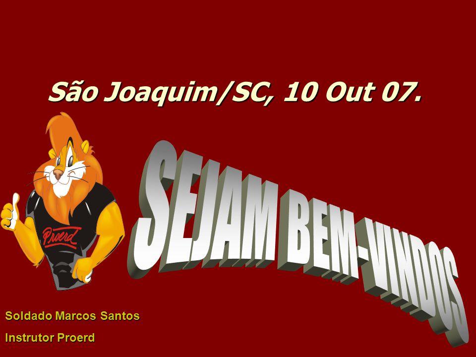 São Joaquim/SC, 10 Out 07. SEJAM BEM-VINDOS Soldado Marcos Santos