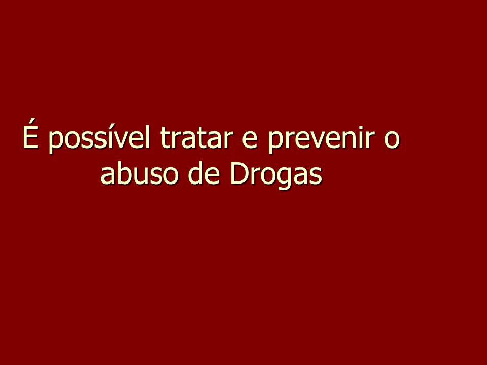 É possível tratar e prevenir o abuso de Drogas