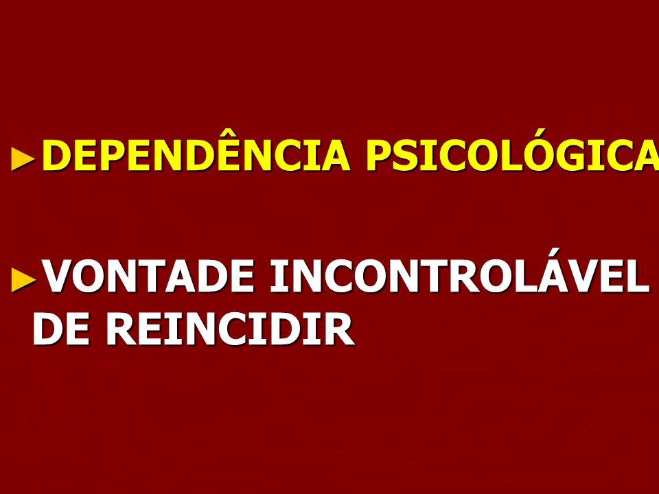 VONTADE INCONTROLÁVEL DE REINCIDIR