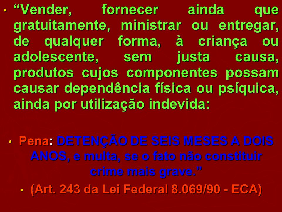 (Art. 243 da Lei Federal 8.069/90 - ECA)