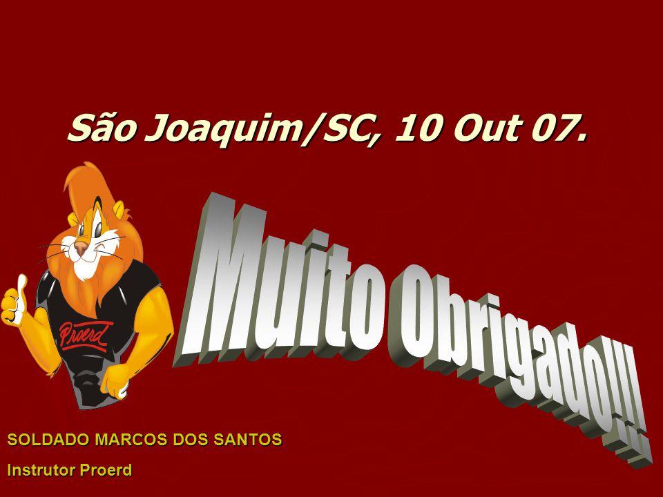 São Joaquim/SC, 10 Out 07. Muito Obrigado!!! SOLDADO MARCOS DOS SANTOS