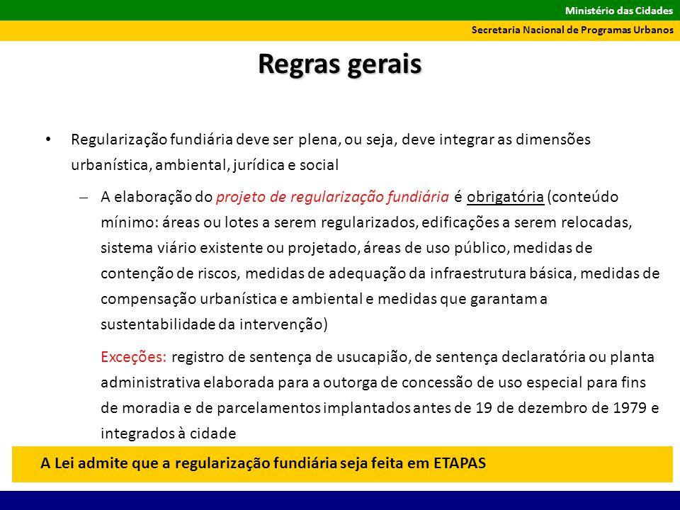 Regras gerais Regularização fundiária deve ser plena, ou seja, deve integrar as dimensões urbanística, ambiental, jurídica e social.